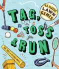 Tag, Toss & Run: 40 Classic Lawn Games (Paperbac