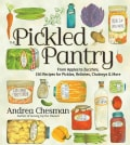 The Pickled Pantry: From Apples to Zucchini, 150 Recipes for Pickles, Relishes, Chutneys & More (Paperback)