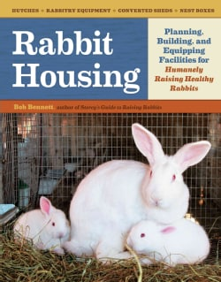 Rabbit Housing: Planning, Building, and Equipping Facilities for Humanely Raising Rabbits (Paperback)