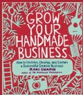 Grow Your Handmade Business: How to Envision, Develop, and Sustain a Successful Creative Business (Paperback)