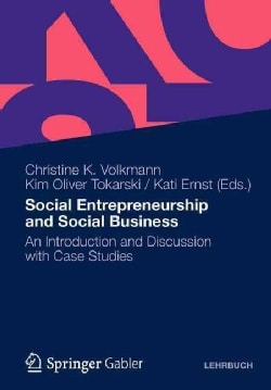 Social Entrepreneurship and Social Business: An Introduction and Discussion With Case Studies (Paperback)