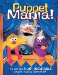 Puppet Mania: The World's Most Incredible Puppet Making Book Ever (Paperback)