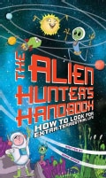 The Alien Hunter's Handbook: How to Look for Extraterrestrial Life (Paperback)