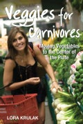 Veggies for Carnivores: Moving Vegetables to the Center of the Plate (Paperback)