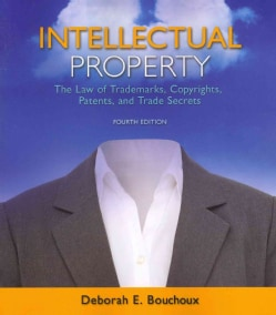 Intellectual Property: The Law of Trademarks, Copyrights, Patents, and Trade Secrets (Paperback)
