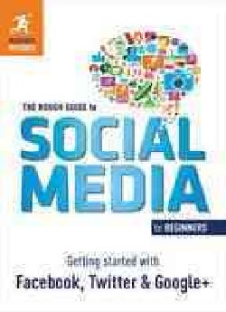 The Rough Guide to Social Media for Beginners: Getting Started With Facebook, Twitter and Google (Paperback)