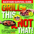 Grill This, Not That!: Backyard Survival Guide (Paperback)