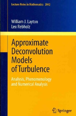 Approximate Deconvolution Models of Turbulence: Analysis, Phenomenology and Numerical Analysis (Paperback)