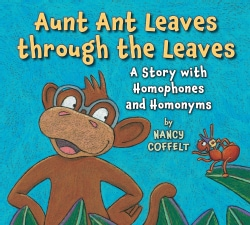 Aunt Ant Leaves Through the Leaves: A Story with Homophones and Homonyms (Hardcover)