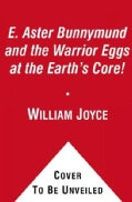 E. Aster Bunnymund and the Warrior Eggs at the Earth's Core! (Paperback)