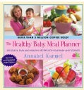 Healthy Baby Meal Planner: 200 Quick, Easy, and Healthy Recipes for Your Baby and Toddler (Hardcover)