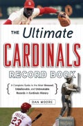 The Ultimate Cardinals Record Book: A Complete Guide to the Most Unusual, Unbelievable, and Unbreakable Records i... (Paperback)
