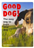 Good Dog!: The Easy Way to Train Your Dog (Paperback)