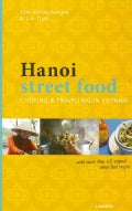 Hanoi Street Food: Cooking & Travelling in Vietnam (Paperback)