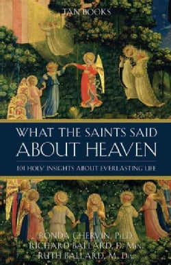 What the Saints Said About Heaven: 101 Holy Insights About Everlasting Life (Paperback)