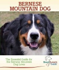 Bernese Mountain Dog: A Practical Guide for the Bernese Mountain Dog Lover (Spiral bound)