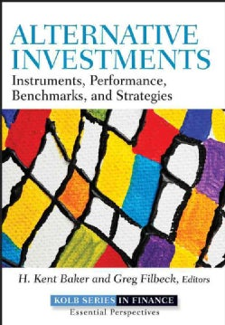 Alternative Investments: Instruments, Performance, Benchmarks And Strategies (Hardcover)