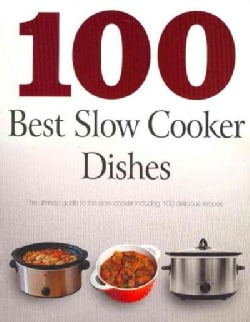 100 Best Slow Cooker Dishes: The Ultimate Guide to the Slow Cooker Including 100 Delicious Recipes (Paperback)