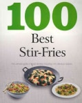 100 Best Stir-Fries: The Ultmate Guide to Great Stir-fries Including 100 Delicious Recipes (Paperback)