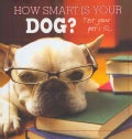 How Smart Is Your Dog?: Test Your Pets IQ (Hardcover)