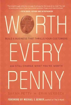 Worth Every Penny: Build a Business That Thrills Your Customers and Still Charge What You're Worth (Hardcover)