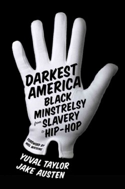 Darkest America: Black Minstrelsy from Slavery to Hip-Hop (Hardcover)
