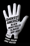 Darkest America: Black Minstrelsy from Slavery to Hip-Hop (Hardcover)