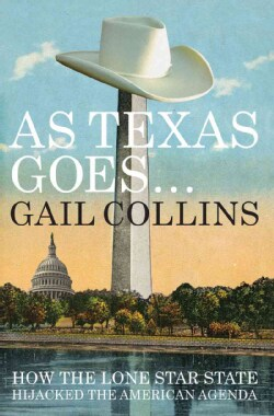 As Texas Goes...: How the Lone Star State Hijacked the American Agenda (Hardcover)