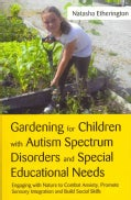 Gardening for Children With Autism Spectrum Disorders and Special Educational Needs: Engaging With Nature to Comb... (Paperback)