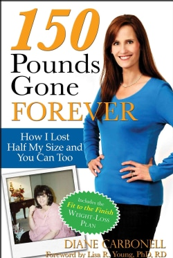 150 Pounds Gone Forever: How I Lost Half My Size and You Can Too (Paperback)