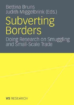 Subverting Borders: Doing Research on Smuggling and Small-Scale Trade (Paperback)