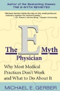 The E-Myth Physician: Why Most Medical Practices Don't Work and What to Do About It (Paperback)