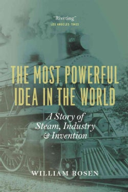 The Most Powerful Idea in the World: A Story of Steam, Industry, and Invention (Paperback)