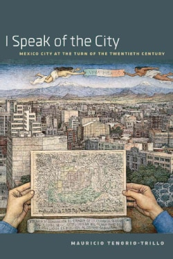 I Speak of the City: Mexico City at the Turn of the Twentieth Century (Hardcover)