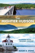 The Mightier Hudson: The Spirited Revival of a Treasured Landscape (Hardcover)