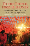 To the People, Food Is Heaven: Stories of Food and Life in a Changing China (Hardcover)