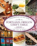 Portland, Oregon Chef's Table: Extraordinary Recipes from the City of Roses (Hardcover)
