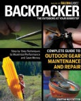 Backpacker Complete Guide to Outdoor Gear Maintenance and Repair: Step-by-Step Techniques to Maximize Performance... (Paperback)