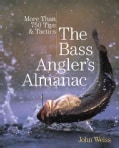 The Bass Angler's Almanac: More Than 750 Tips & Tactics (Paperback)