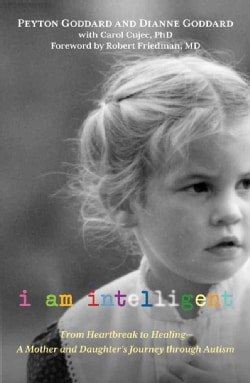 I Am Intelligent: From Heartbreak to Healing - A Mother and Daughter's Journey Through Autism (Hardcover)