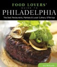 Food Lovers' Guide to Philadelphia: The Best Restaurants, Markets & Local Culinary Offerings (Paperback)