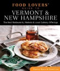 Food Lovers' Guide to Vermont & New Hampshire: The Best Restaurants, Markets & Local Culinary Offerings (Paperback)