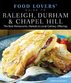 Food Lovers' Guide to Raleigh, Durham & Chapel Hill: The Best Restaurants, Markets & Local Culinary Offerings (Paperback)