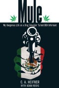 Mule: My Dangerous Life as a Drug Smuggler Turned DEA Informant (Paperback)