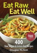 Eat Raw, Eat Well: 400 Raw, Vegan & Gluten-Fee Recipes (Paperback)