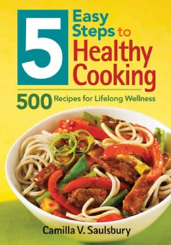 5 Easy Steps to Healthy Cooking: 500 Recipes for Lifelong Wellness (Paperback)