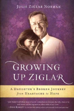 Growing Up Ziglar: A Daughter's Broken Journey from Heartache to Hope (Paperback)