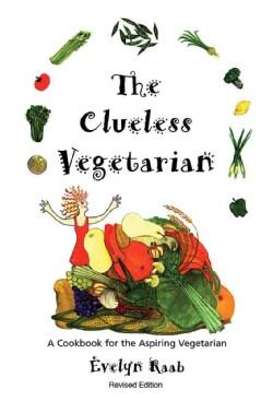 The Clueless Vegetarian: A Cookbook for the Aspiring Vegetarian (Paperback)