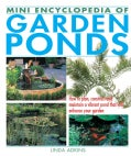 Mini Encyclopedia of Garden Ponds: How to Plan, Construct and Maintain a Vibrant Pond That Will Enhance Your Garden (Paperback)