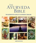 The Ayurveda Bible: The Definitive Guide to Ayurvedic Healing (Paperback)